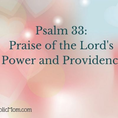 Image of soft pink and blue hearts background with words in blue reading: Psalm 33: Praise of the Lord's Power and Providence. Below the quote is the logo for Blessed Catholic Mom dot com.